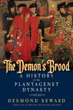 Demon's Brood : A History of the Plantagenet Dynasty