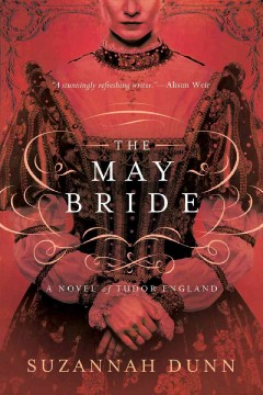 The May bride : a novel of Tudor England - Suzannah Dunn.
