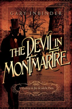 The devil in Montmartre : a mystery in fin de siècle Paris - by Gary Inbinder.