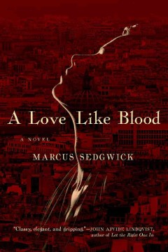 A love like blood /  Marcus Sedgwick. - Marcus Sedgwick.