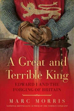 A great and terrible king : Edward I and the forging of Britain / Marc Morris. - Marc Morris.