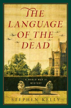 The language of the dead : a World War II mystery / Stephen Kelly.