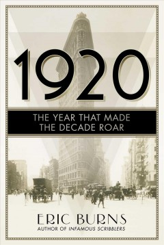 1920 : the year that made the decade roar / Eric Burns. - Eric Burns.