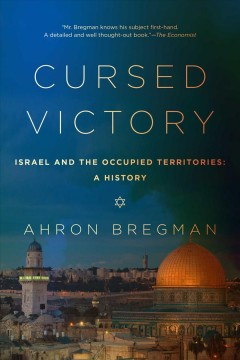 Cursed victory : Israel and the occupied territories : a history / Ahron Bregman. - Ahron Bregman.