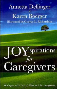Joy-spirations for caregivers : dialogues with God of hope and encouragement - Annetta Dellinger & Karen Boerger ; illustrated by George L. Richardson.