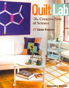 Quilt lab : the creative side of science : 12 clever projects
