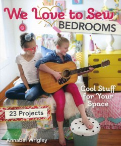 We love to sew--bedrooms : 23 projects : cool stuff for your space - Annabel Wrigley.