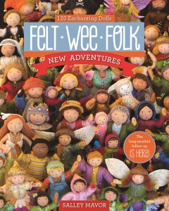 Felt wee folk--new adventures : 120 enchanting dolls / Salley Mavor. - Salley Mavor.