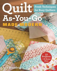 Quilt as-you-go made modern : fresh techniques for busy quilters - Jera Brandvig.
