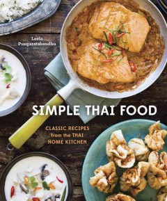 Simple Thai food : classic recipes from the Thai home kitchen - Leela Punyaratabandhu ; photography by Erin Kunkel.