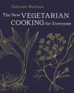 The new vegetarian cooking for everyone - Deborah Madison.