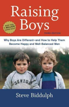 Raising boys : why boys are different-and how to help them become happy and well-balanced men - Steve Biddulph ; illustrations by Paul Stanish.