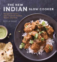 The new Indian slow cooker : recipes for curries, dals, chutneys, masalas, biryani, and more / Neela Paniz. - Neela Paniz.