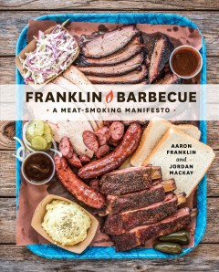 Franklin Barbecue : a meat-smoking manifesto / Aaron Franklin and Jordan Mackay ; photography by Wyatt McSpadden. - Aaron Franklin and Jordan Mackay ; photography by Wyatt McSpadden.