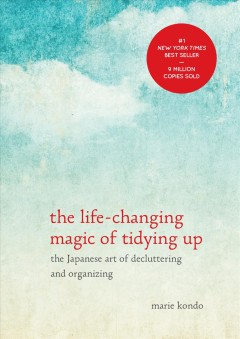 The life-changing magic of tidying up : the Japanese art of decluttering and organizing - Marie Kondo ; translated from Japanese by Cathy Hirano.