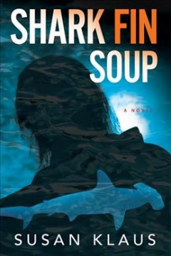 Shark fin soup : a novel - Susan Klaus.