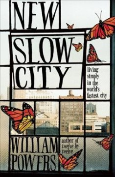 New slow city : living simply in the world's fastest city / William  Powers. - William  Powers.
