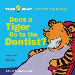 Does a tiger go to the dentist? : think about how teeth stay healthy - by Harriet Ziefert ; illustrated by Emily Bolam.