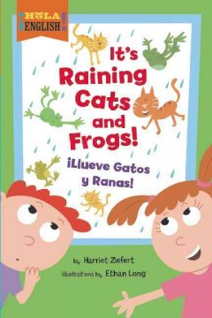 It's raining cats and frogs! = Llueve gatos y ranas! / by Harriet Ziefert ; illustrated by Ethan Long. - by Harriet Ziefert ; illustrated by Ethan Long.