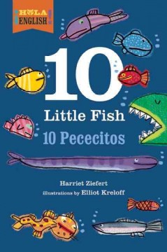 10 little fish = 10 pececitos / by Harriet Ziefert ; illustrated by Elliot Kreloff. - by Harriet Ziefert ; illustrated by Elliot Kreloff.