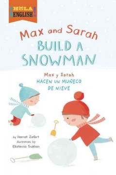 Max and Sarah build a snowman = Max y Sarah hacen un muneco de nieve / by Harriet Ziefert ; illustrated by Ekaterina Trukhan. - by Harriet Ziefert ; illustrated by Ekaterina Trukhan.