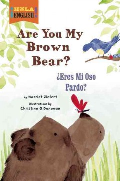 Are you my brown bear? = Eres mi oso pardo? / by Harriet Ziefert ; illustrations by Christina O Donovan. - by Harriet Ziefert ; illustrations by Christina O Donovan.