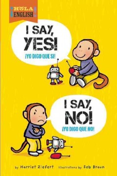I say yes! I say no! = Yo digo que si! Yo digo que no! / Harriet Ziefert ; illustrated by Seb Braun. - Harriet Ziefert ; illustrated by Seb Braun.