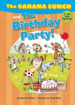 Banana bunch and the birthday party! /  Harriet Ziefert ; illustrations by Fred Blunt. - Harriet Ziefert ; illustrations by Fred Blunt.