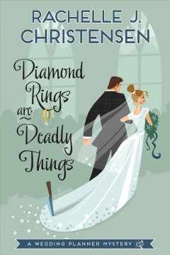 Diamond rings are deadly things : a wedding planner mystery - Rachelle J. Christensen.