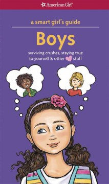 A smart girl's guide to boys : surviving crushes, staying true to yourself & other stuff - by Nancy Holyoke ; illustrated by Elisa Chavarri.