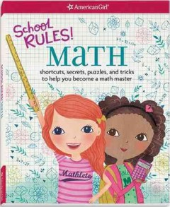 School rules! Math : shortcuts, secrets, puzzles, and tricks to help you become a math master / by Emma MacLaren Henke ; illustrated by Rebecca Jones. - by Emma MacLaren Henke ; illustrated by Rebecca Jones.