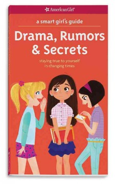 Drama, rumors & secrets : staying true to yourself in changing times / by Nancy Holyoke ; illustrated by Brigette Barrager. - by Nancy Holyoke ; illustrated by Brigette Barrager.