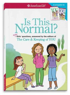 Is this normal? : more girls' questions, answered by the editors of The care & keeping of you / [edited by] Darcie Johnston ; illustrated by Josée Masse. - [edited by] Darcie Johnston ; illustrated by Josée Masse.