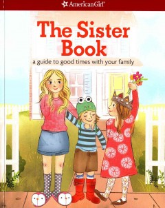 The sister book : a guide to good times with your family / by Kristi Thom ; illustrated by Brenna Vaughan. - by Kristi Thom ; illustrated by Brenna Vaughan.