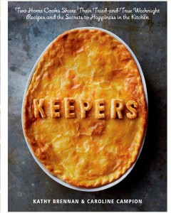 Keepers : two home cooks share their tried-and-true weeknight recipes and the secrets to happiness in the kitchen / Kathy Brennan and Caroline Campion ; photographs by Christopher Testani. - Kathy Brennan and Caroline Campion ; photographs by Christopher Testani.