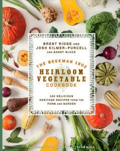 Beekman 1802 Heirloom Vegetable Cookbook : 100 Delicious Heritage Recipes from the Farm and Garden