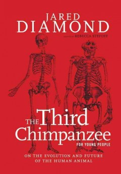 The third chimpanzee for young people : on the evolution and future of the human animal - Jared Diamond ; adapted by Rebecca Stefoff.