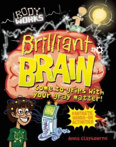 Brilliant brain - Anna Claybourne.