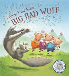 Blow your nose, Big Bad Wolf - written by Steve Smallman ; illustrated by Bruno Merz.