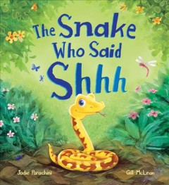 The snake who said shhh /  Jodie Parachini, Gill McLean. - Jodie Parachini, Gill McLean.
