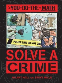 Solve a crime /  Hilary Koll and Steve Mills ; illustrated by Vladimir Aleksic. - Hilary Koll and Steve Mills ; illustrated by Vladimir Aleksic.