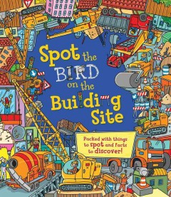 Spot the bird on the building site /  Sarah Khan ; illustrated by Moreno Chiacchiera. - Sarah Khan ; illustrated by Moreno Chiacchiera.