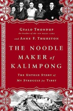 Noodle Maker of Kalimpong : The Untold Story of My Struggle for Tibet