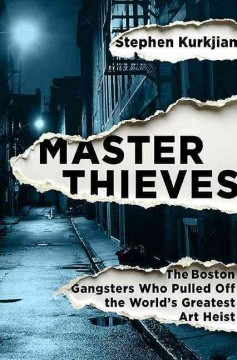 Master Thieves : The Boston Gangsters Who Pulled Off the World?s Greatest Art Heist