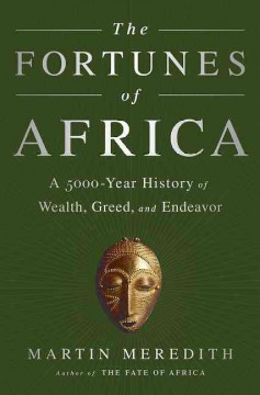 The fortunes of Africa : a 5000-year history of wealth, greed, and endeavour - Martin Meredith.