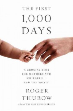 First 1,000 Days : A Crucial Time for Mothers and Children - and the World