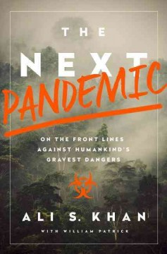 The next pandemic : on the front lines against humankind's gravest dangers / Ali S. Khan with William Patrick. - Ali S. Khan with William Patrick.