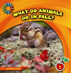What do animals do in fall? - by Rebecca Felix.