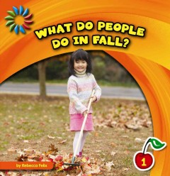 What do people do in fall? - by Rebecca Felix.