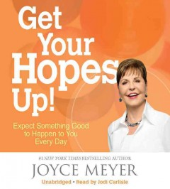 Get your hopes up! : expect something good to happen to you every day / by Joyce Meyer. - by Joyce Meyer.